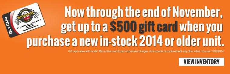 Now through the end of November, get up to a $500 gift card when you purchase a new in-stock 2014 or older unit. - VIEW INVENTORY -