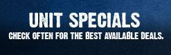 Unit Specials: Check often for the best available deals.