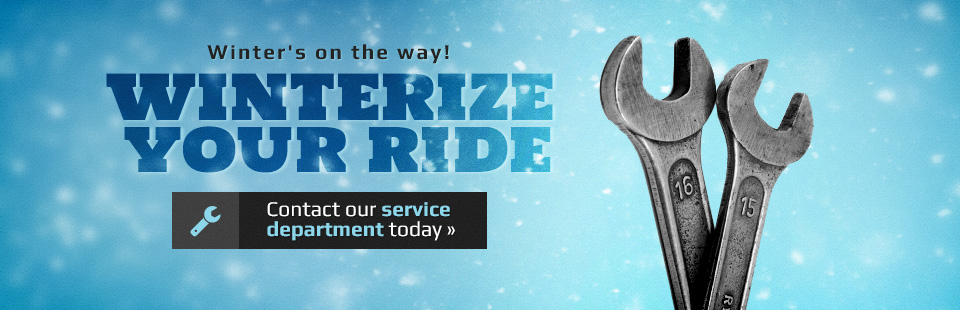 Winterize your ride. Contact our service department today for details.