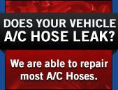 Does your vehicle A/C Hose leak? We are able to repair most A/C Hoses.