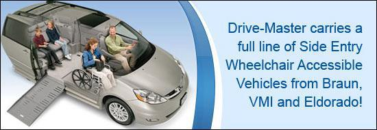 Drive-Master carries a full line of Side Entry Wheelchair Accessible Vehicles from Braun, VMI, and Eldorado!