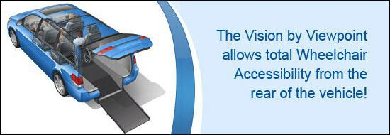 The Vision by Viewpoint allows total Wheelchair Accessiblity from the rear of the vehicle!