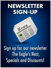 Newsletter Sign-Up: Sign up for our newsletter The Eagle's Nest, Specials and Discounts!