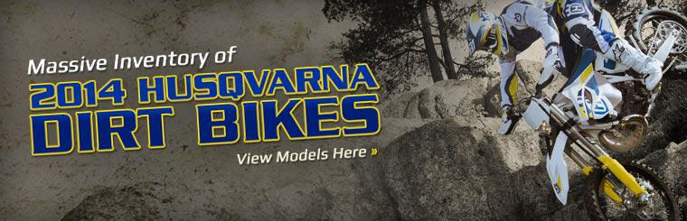 Massive Inventory of 2014 Husqvarna Dirt Bikes: Click here to view the models.