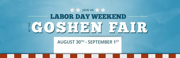 Join Us Labor Day Weekend at the Goshen Fair: Contact us for details.