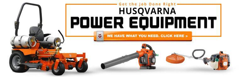 Get the job done right with Husqvarna power equipment.