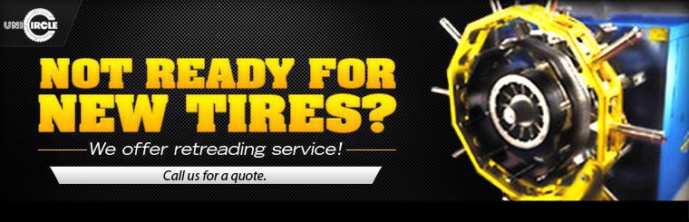 Not ready for new tires? We offer retreading service! Call for pricing and to make an appointment.