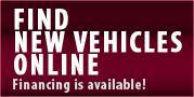 Find new vehicles online. Financing is available!