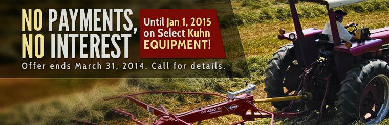 No Payments, No Interest Until Jan 1, 2015 on Select Kuhn Equipment: This offer ends March 31, 2014. Call for details.