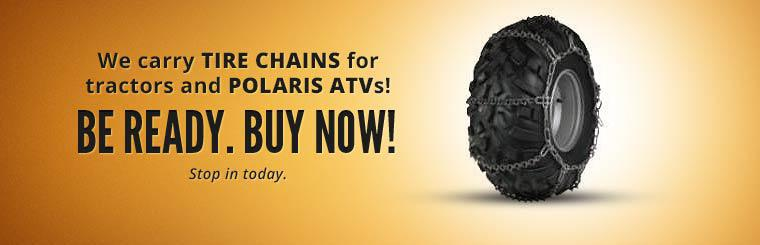 We carry tire chains for tractors and Polaris ATVs!