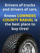Drivers of trucks and drivers of cars, Knows Lowndes County Radial is the best place to buy tires!