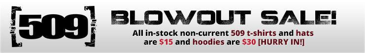 509 Blowout Sale! All in-stock non-current 509 t-shirts and hats are $15 and hoodies are $30. Hurry in!