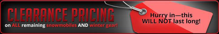 CLEARANCE PRICING on ALL remaining snowmobiles AND winter gear!Hurry in—this WILL NOT last long!