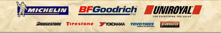 We carry products from Bridgestone, Firestone, Michelin®, Uniroyal®, Yokohama, Toyo, and Flowmaster.