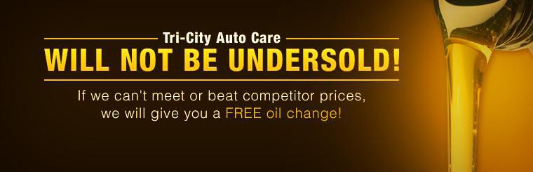 Tri-City Auto Care will not be undersold! If we can't meet or beat competitor prices, we will give you a FREE oil change!