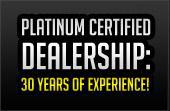 Platinum Certified Dealership: 30 Years of Experience!
