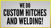 We do custom hitches and welding!