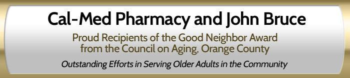Cal-Med Pharmacy and John Bruce: Proud recipients of the Good Neighbor Award from the Council on Aging, Orange County.