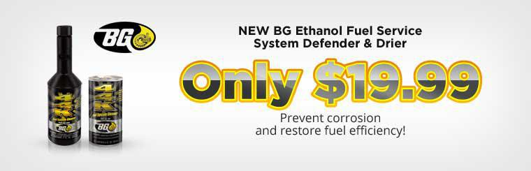 The new BG ethanol fuel service System Defender and Drier are only $19.99! Prevent corrosion and restore fuel efficiency! Click here for details.