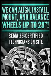 "We can align, install, mount, and balance wheels up to 28""! SEMA Z5-Certified technicians on site."