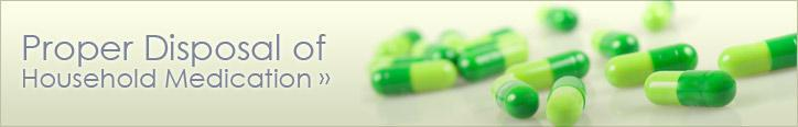 Proper Disposal of Household Medication, click here for more information.
