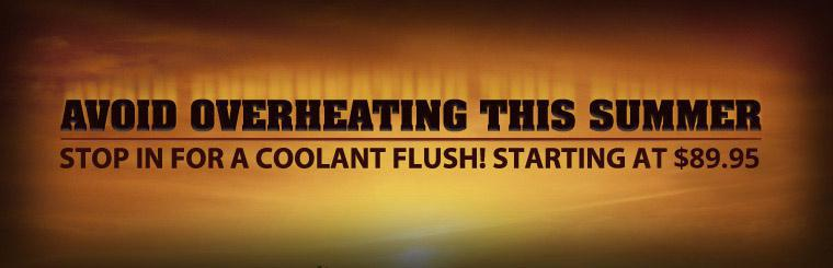 Avoid overheating this summer! Stop in for a coolant flush! Service starts at $89.95. Click here for a coupon.