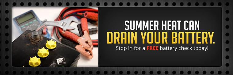 Summer heat can drain your battery. Stop in for a free battery check today!