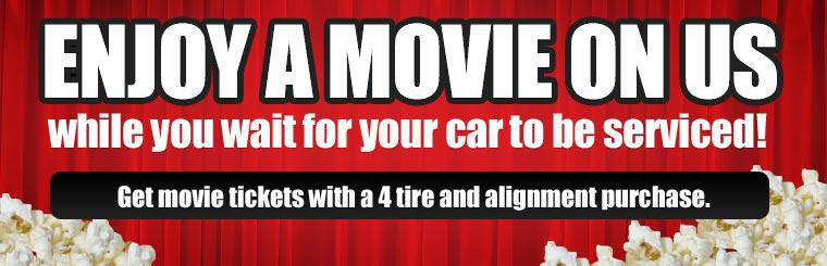 Enjoy a movie on us while you wait for your car to be serviced! Get movie tickets with a 4 tire and alignment purchase. Click here to contact us.