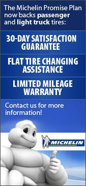 The Michelin Promise Plan now backs passenger and light truck tires. 30-Day Satisfaction Guarantee. Flat Tire Changing Assistance. Limited Mileage Warranty. Contact us for more information!