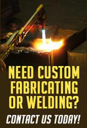 Need custom fabricating or welding? Contact us today!