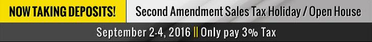 Now Taking Deposits! Second Amendment Sales Tax Holiday / Open House September 2-4, 2016, Only pay 3% Tax