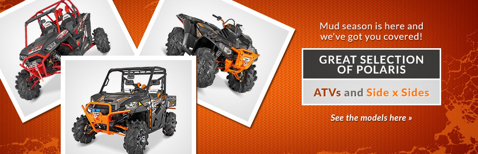 Mud season is here and we've got you covered with a great selection of Polaris ATVs and side x sides! Click here to view our selection.