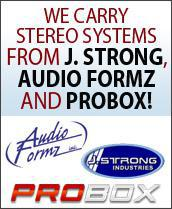 We carry stereo systems from J. Strong, Audio Formz and ProBox! Call for availability