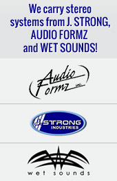 We carry stereo systems from J. Strong, Audio Formz and Wet Sounds!
