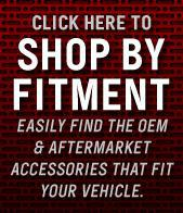 Shop by Fitment: Click here to easily find the OEM and aftermarket accessories that fit your vehicle.