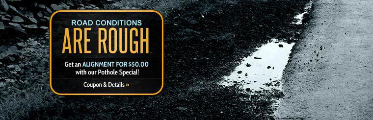 Road conditions are rough. Get an alignment for $50.00 with our Pothole Special! Click here for details.
