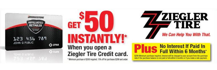 Get $50 instantly when you open a Ziegler Tire credit card! Click here for details.