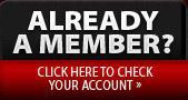 Already a Member? Click here to check your account.