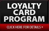 Loyalty Card Program: Click here for details.