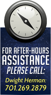 For after-hours assistance please call: Dwight Herman: 701.269.2879.