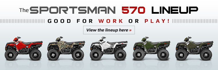 Click here to view our Sportsman 570 lineup!