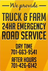 We provide truck and farm 24 hour emergency road service. Day Time 701-663-9541. After hours 701-426-6142.