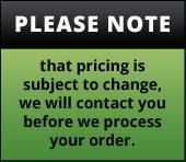 Please note that pricing is subject to change, we will contact you before we process your order.