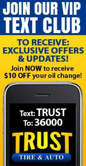 Join our VIP Text Club to receive: Exclusive Offers & Updates! Join Now to receive $10 off your oil change! Text Trust to 36000