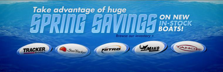 Take advantage of huge spring savings on new in-stock boats! Click here to browse our inventory.