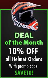 DEAL OF THE MONTH 10% OFF all Helmet Orders With promo code SAVE10!