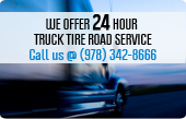 We offer 24 hour truck tire road service. Call us at (978) 342-8666