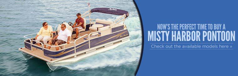 Now's the perfect time to buy a Misty Harbor pontoon!