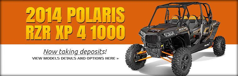 We are now taking deposits on the 2014 Polaris RZR XP 4 1000. Click here to view models details and options.