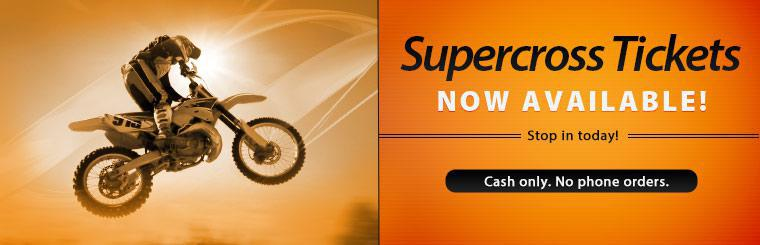 Supercross tickets are now available! Stop in today.